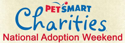 PetSmart Charities® National Adoption Weekend